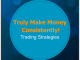 Truly Make Money -- Consistently!