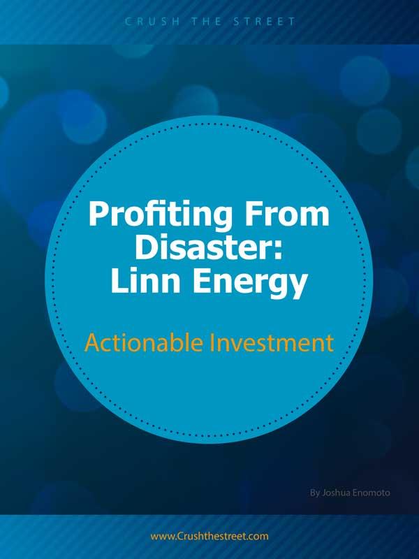 Profiting From Disaster: Linn Energy