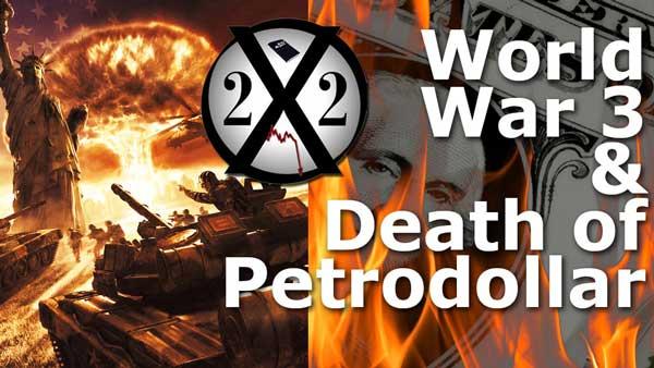 World War 3 Update & Death of Petrodollar - X22 Report Interview