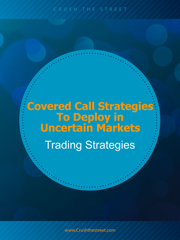 Covered Call Strategies To Deploy in Uncertain Markets