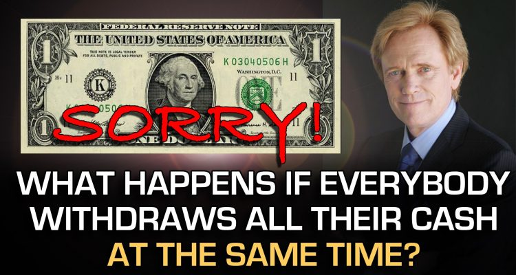 What Happens If Everybody Pulls Their Money Out Of The Bank Today? – Mike Maloney