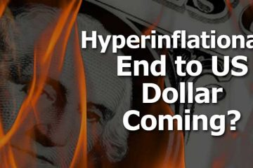 Hyperinflationary End to US Dollar Coming