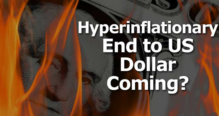 Hyperinflationary End to US Dollar Coming?