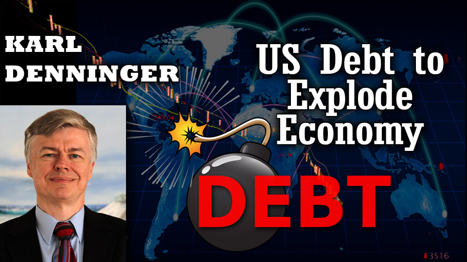 US & Whole World Economy & Way of Life in Dire Risk – Karl Denninger Interview