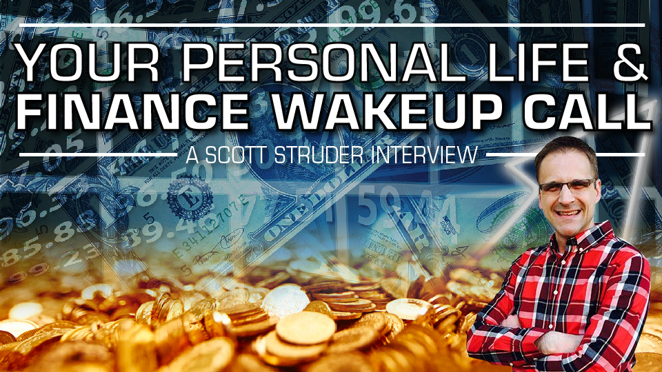 Your Personal Life & Finance Wakeup Call! – Scotty Studer Interview on Wealth Freedom & Health