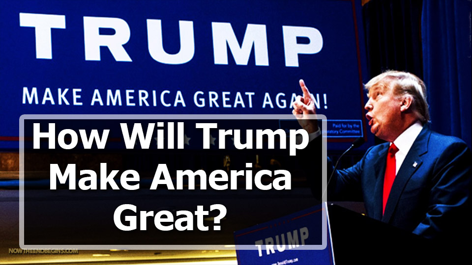 How will Trump Make America Great?