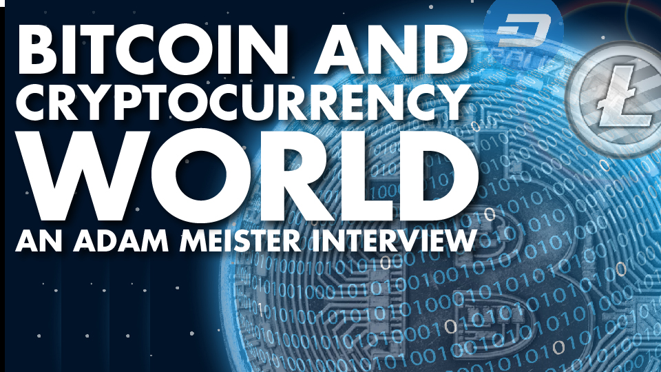 Bitcoin and Cryptocurrency World – Adam Meister