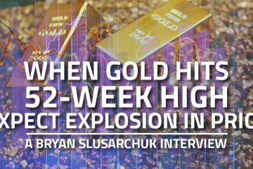 When Gold hits 52-Week High, Expect Explosion in Price - Bryan Slusarchuk Interview