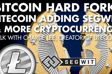 Bitcoin Hard Fork, Litecoin adding SegWit & More Cryptocurrency Talk with Charlie Lee, Creator of Litecoin