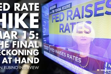 FED RATE HIKE MAR 15: The Final Reckoning is At Hand - John Rubino Interview