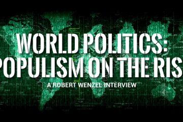 World Politics: Populism on the Rise - Robert Wenzel Interview