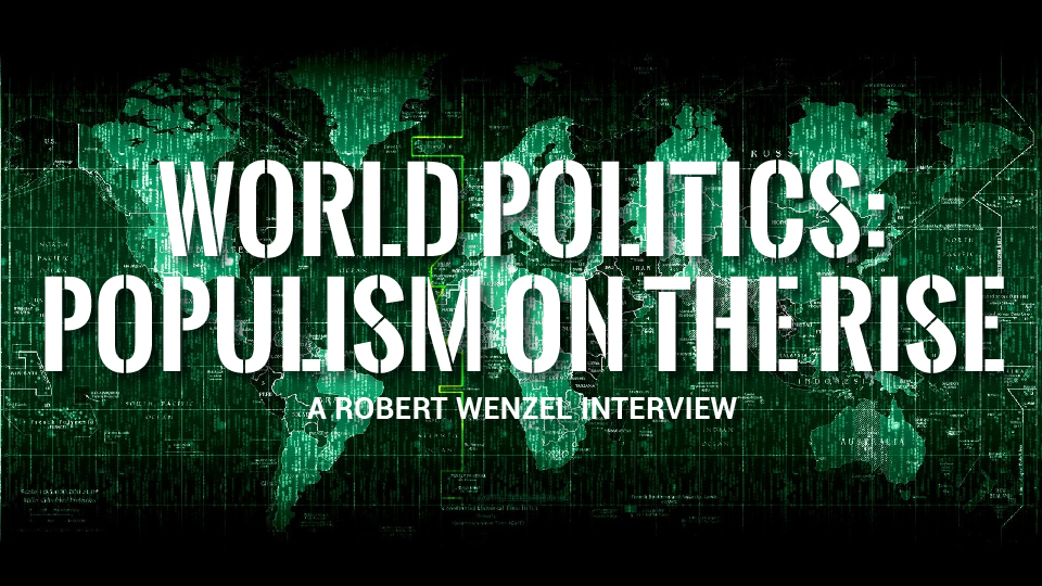 World Politics: Populism on the Rise – Robert Wenzel Interview