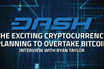 DASH: The Exciting Cryptocurrency Planning to Overtake Bitcoin - Interview with Ryan Taylor, Director of Finance