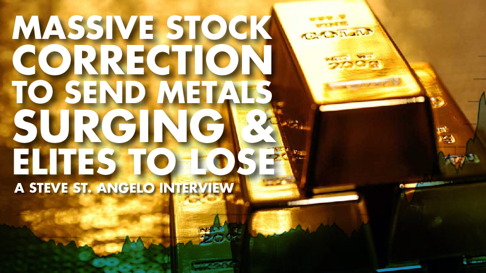 Massive Stock Correction to send Metals Surging & Elites to Lose – Steve St. Angelo Interview