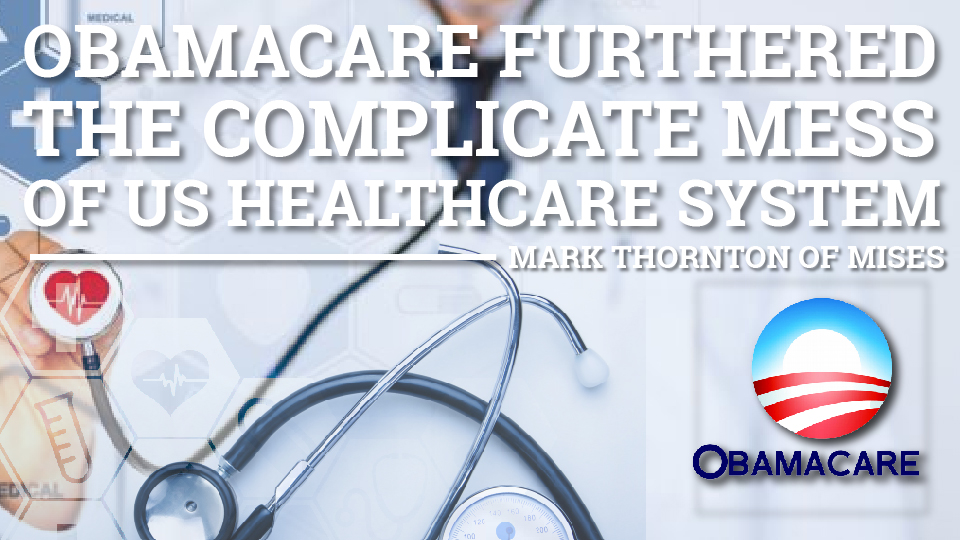 Obamacare Furthered the Complicated Mess of US Healthcare system – Mark Thornton of Mises
