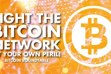 Fight The Bitcoin Network At Your Own Peril! - Bitcoin Roundtable Interview