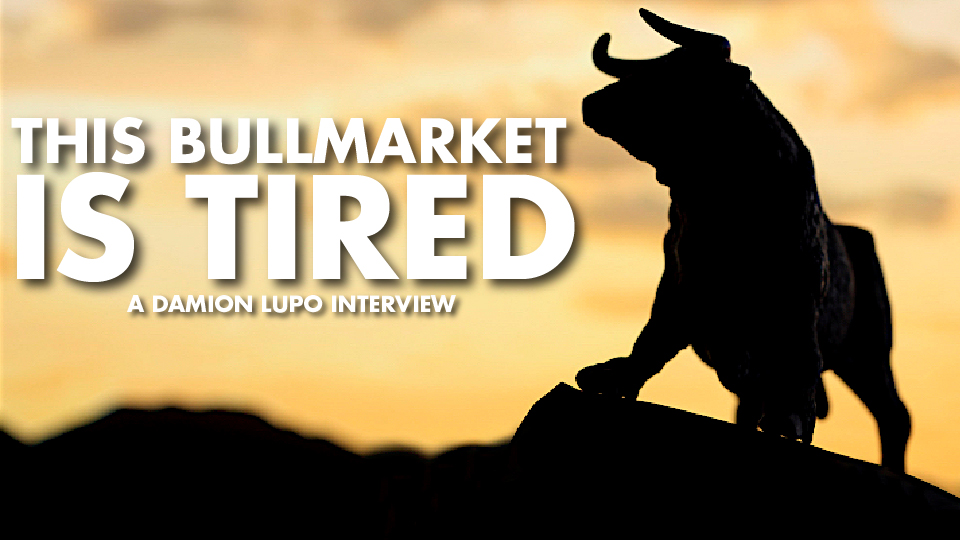 This BullMarket is Tired – Damion Lupo Interview