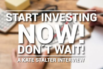 Start Investing NOW! Don't Wait! - Kate Stalter Interview