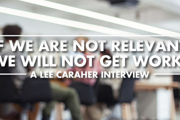 If we are not relevant we will not get work! - Lee Caraher Interview