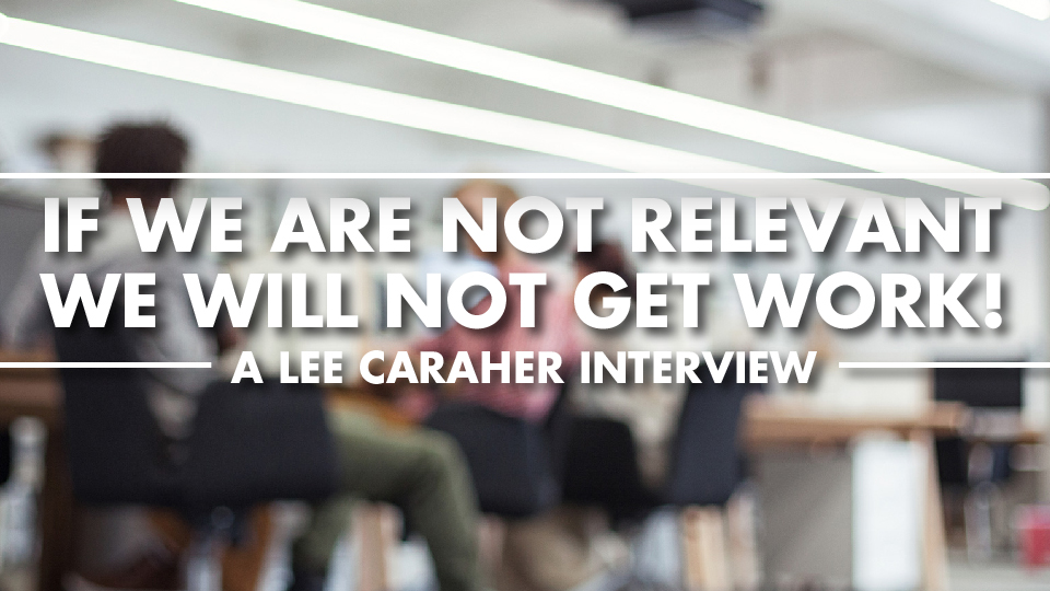 If we are not relevant we will not get work! – Lee Caraher Interview