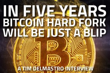 In Five Years the Bitcoin Hard Fork will be Just a Blip - Timothy Delmastro Interview