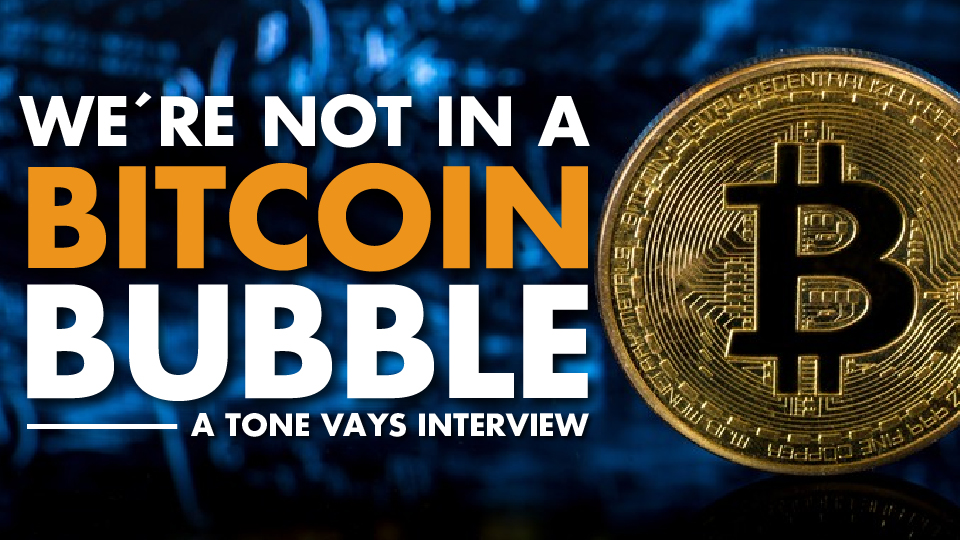 We're not In A Bitcoin Bubble – Tone Vays Interview