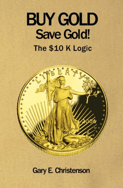 Gold Selling for $10,000? Yes! – by Gary Christenson