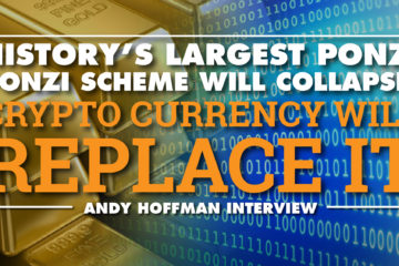 History's Largest Ponzi Scheme Will Collapse – Crypto Currency Will Replace It – Andy Hoffman Interview