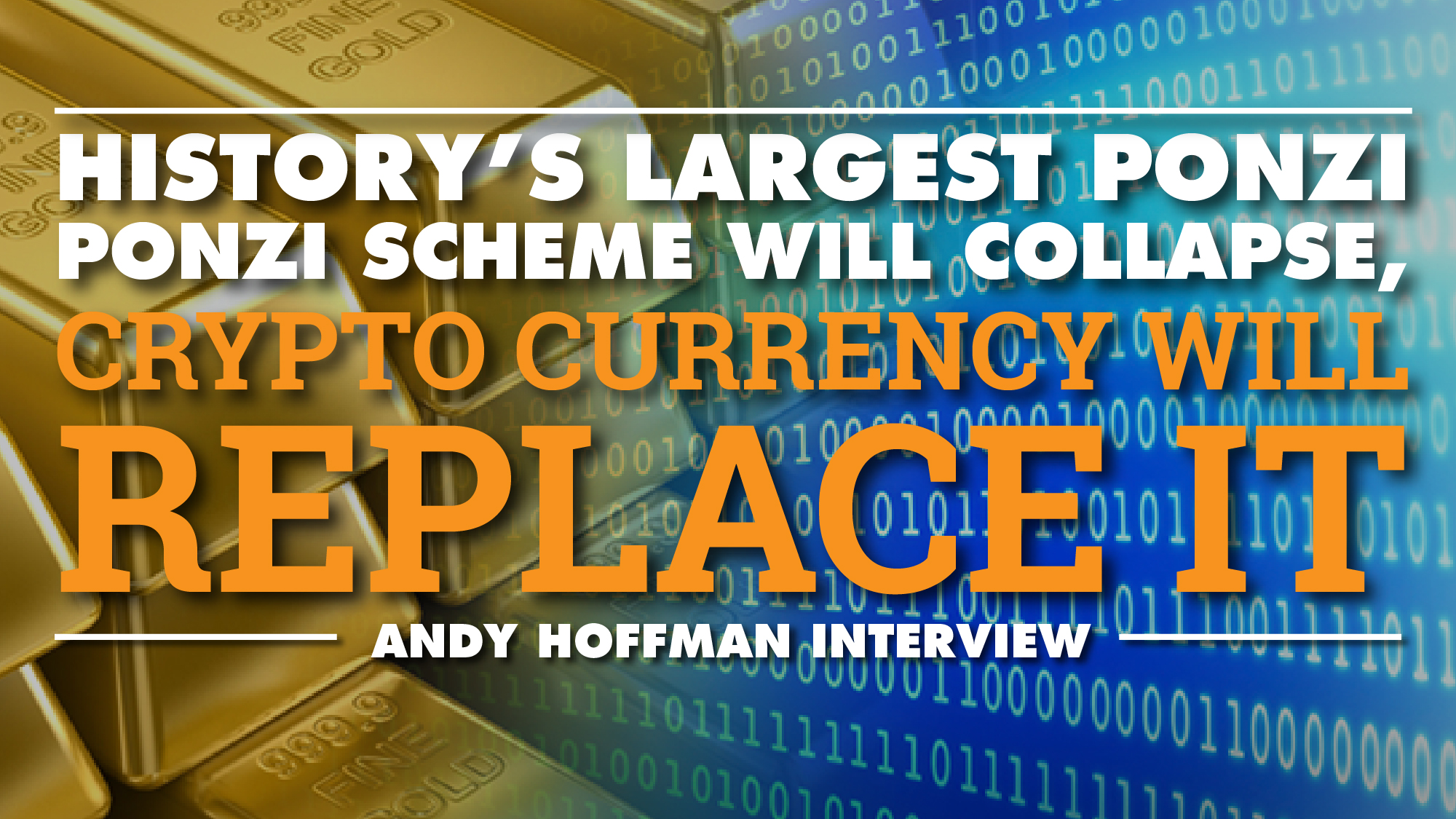History's Largest Ponzi Scheme Will Collapse, Crypto Currency Will Replace It – Andy Hoffman Interview