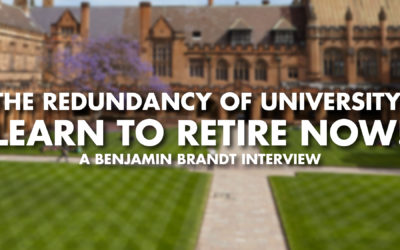 The Redundancy Of University, Learn To Retire Now! - Benjamin Brandt interview