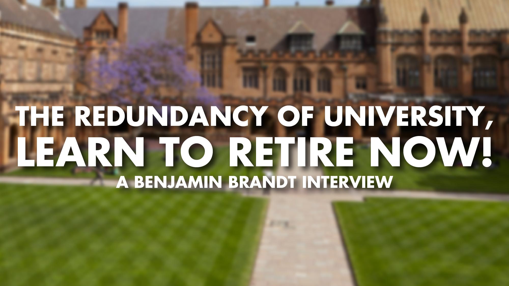 The Redundancy Of University, Learn To Retire Now! – Benjamin Brandt interview
