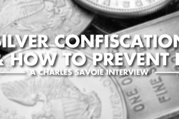 Silver Confiscation & How to Prevent It - Charles Savoie Interview