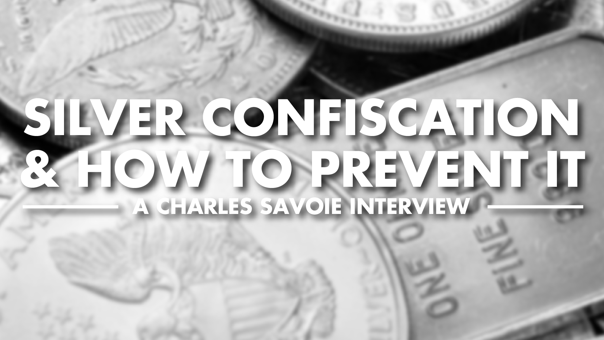 Silver Confiscation & How to Prevent It – Charles Savoie Interview