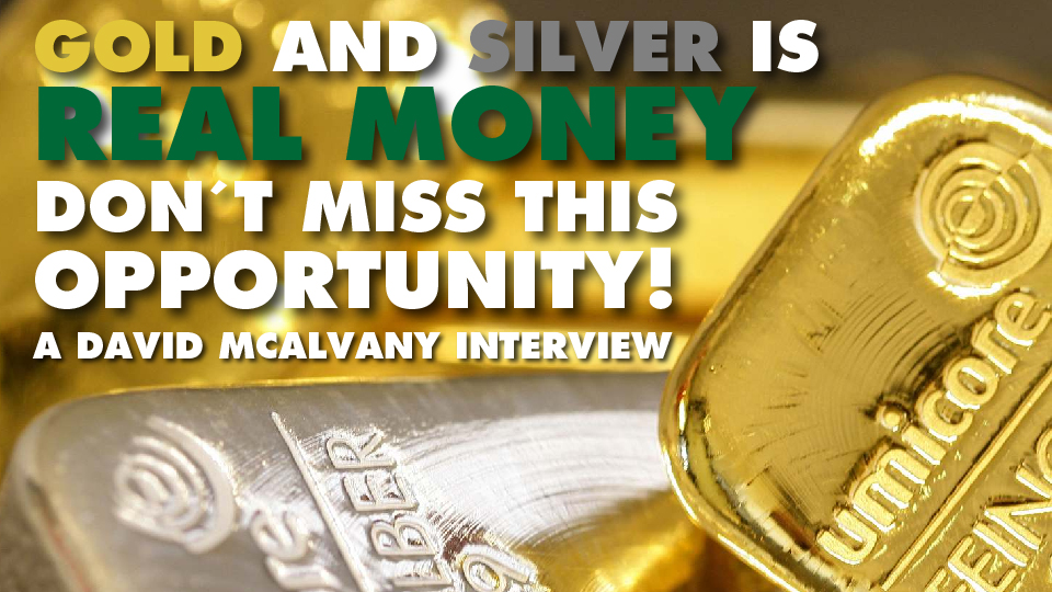 Gold and Silver IS Real Money Don't Miss This Opportunity! – David McAlvany Interview