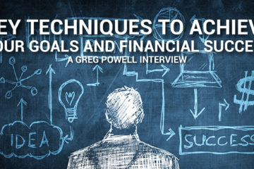 Key Techniques To Achieve Your Goals And Financial Success - Greg Powell Interview