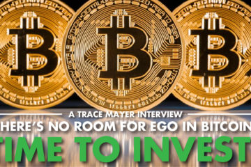 """There's No Room For Ego In Bitcoin"" Time To Invest! -Trace Mayer Interview"