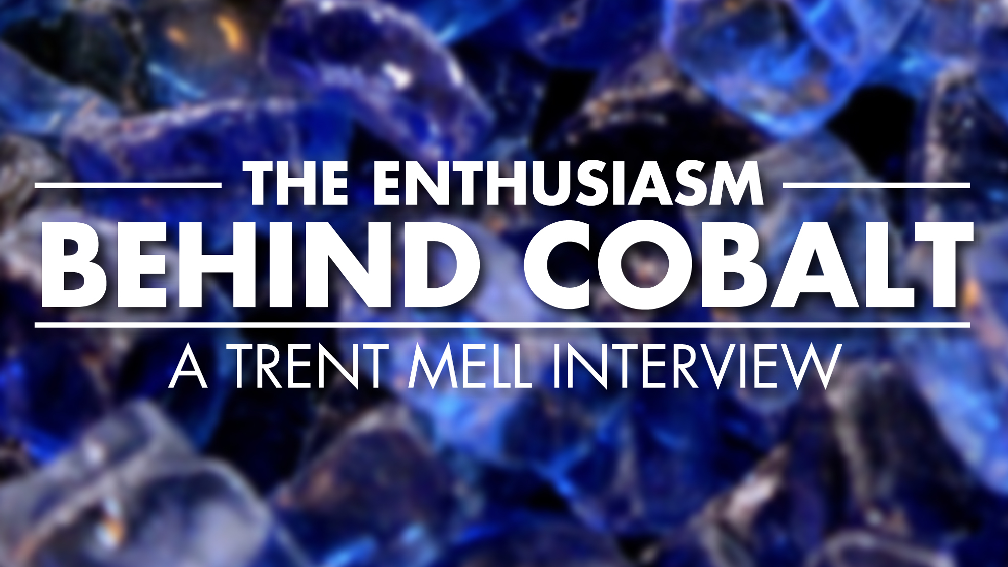 The Enthusiasm Behind Cobalt – Trent Mell Interview