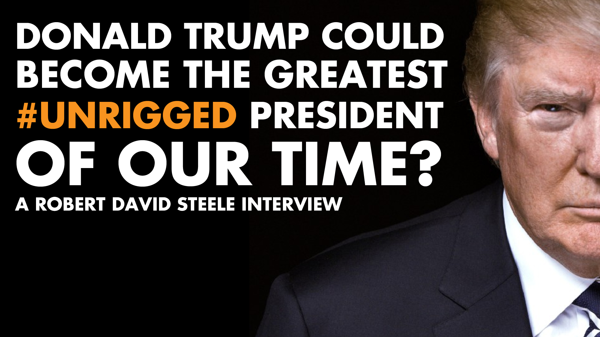 Donald Trump Could Become The Greatest #unrigged President Of Our Time? – Robert David Steele Interview