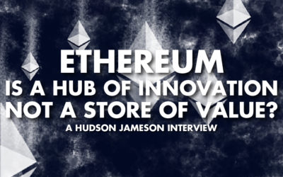 Ethereum Is A Hub Of Innovation Not A Store Of Value? - Hudson Jameson Interview