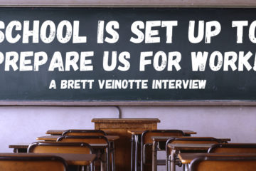 School Is Set Up To Prepare Us For Work! - Brett Veinotte Interview