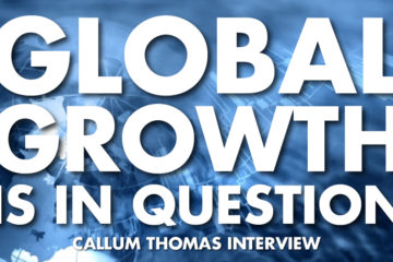 Global Growth Is In Question - Callum Thomas Interview