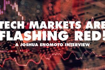 Tech Markets Are Flashing Red! - Joshua Enomoto Interview