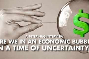 Are We In An Economic Bubble In A Time Of Uncertainty? - Peter Hug Interview