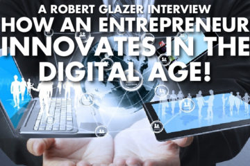 How An Entrepreneur Innovates In The Digital Age! - Robert Glazer Interview