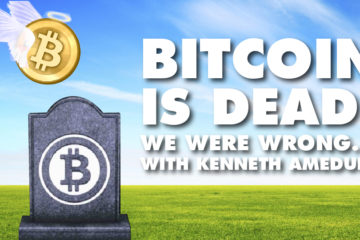 Bitcoin Is Dead! We Were Wrong… With Kenneth Ameduri