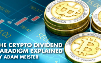 The Crypto Dividend Paradigm Explained By Adam Meister!