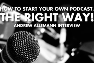 How To Start Your Own Podcast, The Right Way! - Andrew Alleman Interview