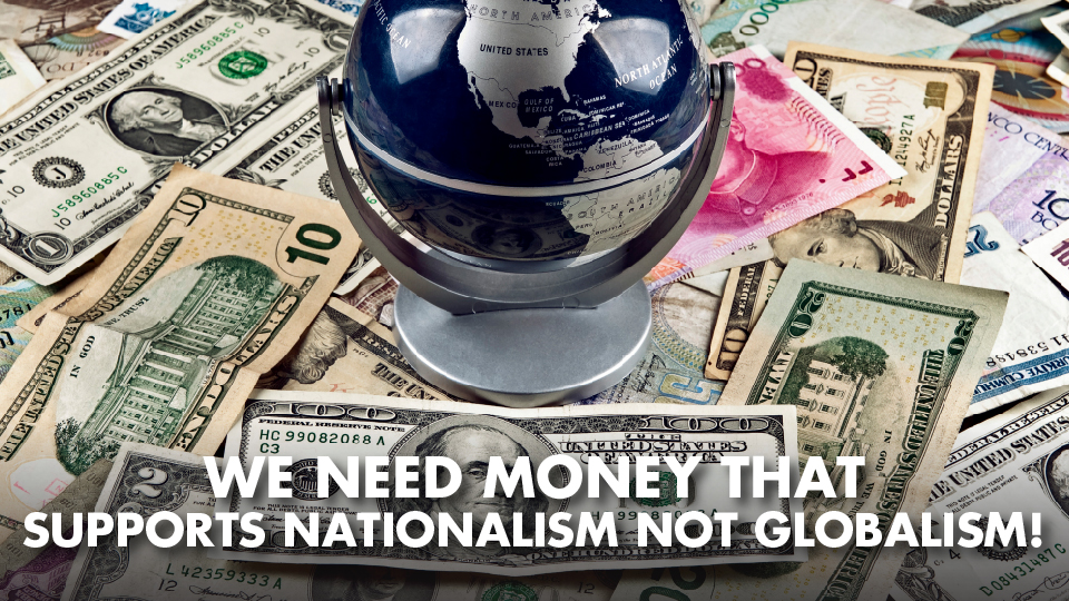We Need Money That Supports Nationalism Not Globalism! – Bill Still Interview