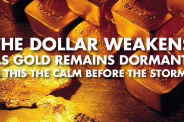 The Dollar Weakens As Gold Remains Dormant! Is This The Calm Before The Storm? – With Byron King