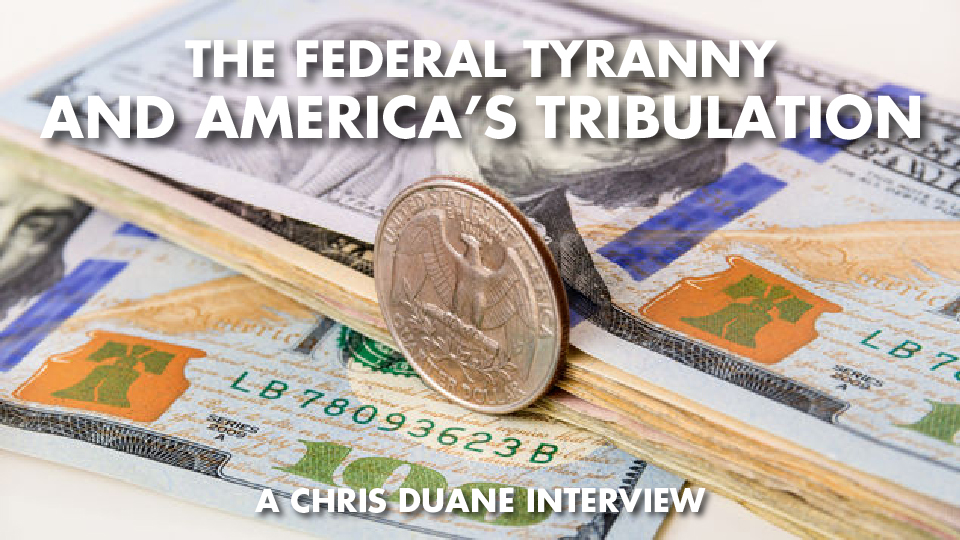 The Federal Tyranny And America's Tribulation – Chris Duane Interview